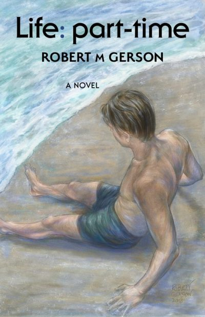 Life: part-time, a novel by Robert M Gerson